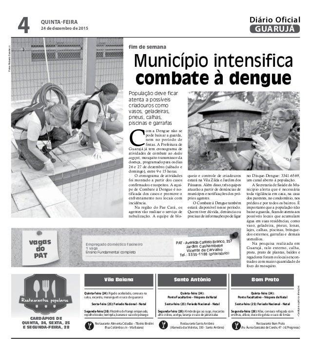 fim de semana Município intensifica combate à dengue População deve ficar atenta a possíveis criadouros como vasos, gelade...