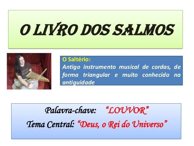 """O LIVRO DOS SALMOS Palavra-chave: """"LOUVOR"""" Tema Central: """"Deus, o Rei do Universo"""" O Saltério: Antigo instrumento musical ..."""