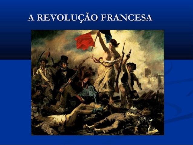 A REVOLUÇÃO FRANCESAA REVOLUÇÃO FRANCESA
