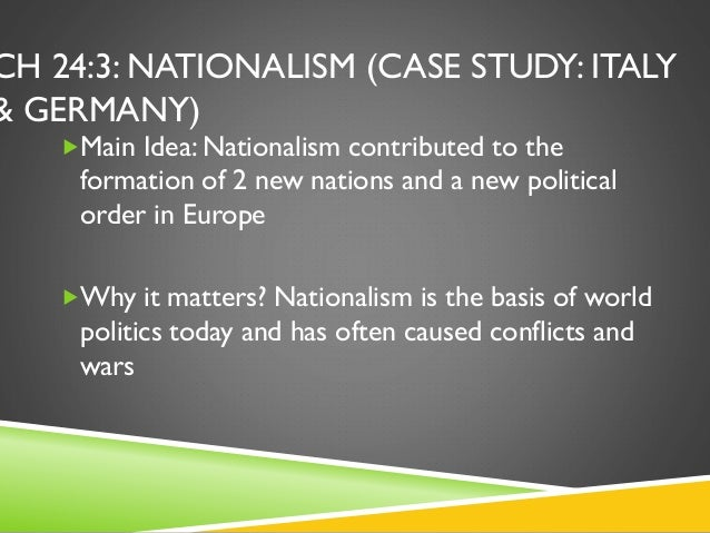 CH 24:3: NATIONALISM (CASE STUDY: ITALY & GERMANY) Main Idea: Nationalism contributed to the formation of 2 new nations a...