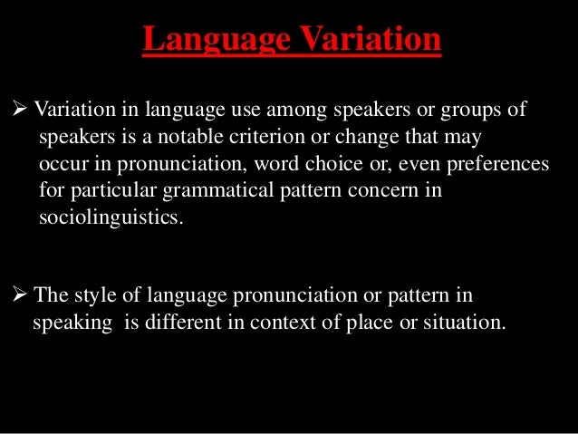 variation of the english language at English language has become the third most spoken language next to chinese and hindi it reigns in culture, business, diplomacy, communication, science, and the internet however, though as the global lingua franca, english varies on how it is used, either written or spoken as there is no official.