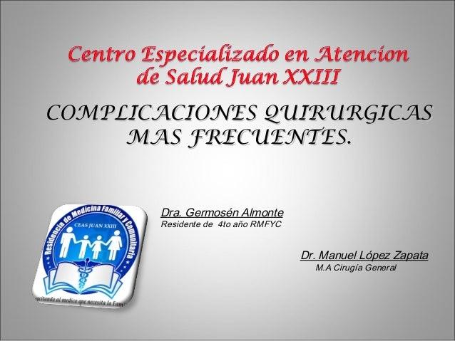 COMPLICACIONES QUIRURGICASCOMPLICACIONES QUIRURGICAS MAS FRECUENTES.MAS FRECUENTES. Dra. Germosén Almonte Residente de 4to...