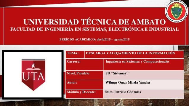 UNIVERSIDAD TÉCNICA DE AMBATO FACULTAD DE INGENIERÍA EN SISTEMAS, ELECTRÓNICA E INDUSTRIAL PERÍODO ACADÉMICO: abril/2015 –...