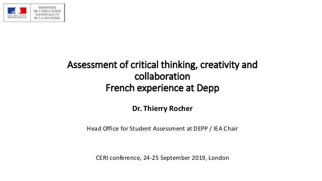 Assessment of critical thinking, creativity and collaboration French experience at Depp Dr. Thierry Rocher Head Office for...