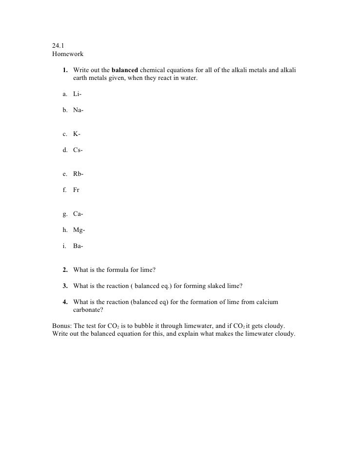 24.1Homework   1. Write out the balanced chemical equations for all of the alkali metals and alkali      earth metals give...