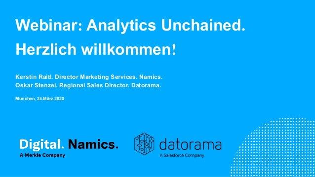Webinar: Analytics Unchained. Herzlich willkommen! Kerstin Raitl. Director Marketing Services. Namics. Oskar Stenzel. Regi...