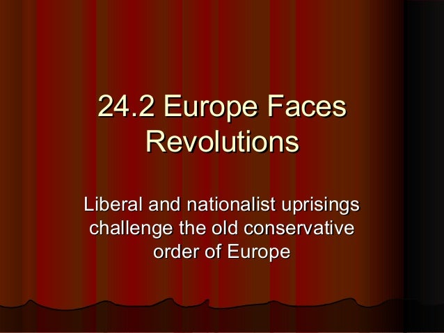 24.2 Europe Faces24.2 Europe FacesRevolutionsRevolutionsLiberal and nationalist uprisingsLiberal and nationalist uprisings...