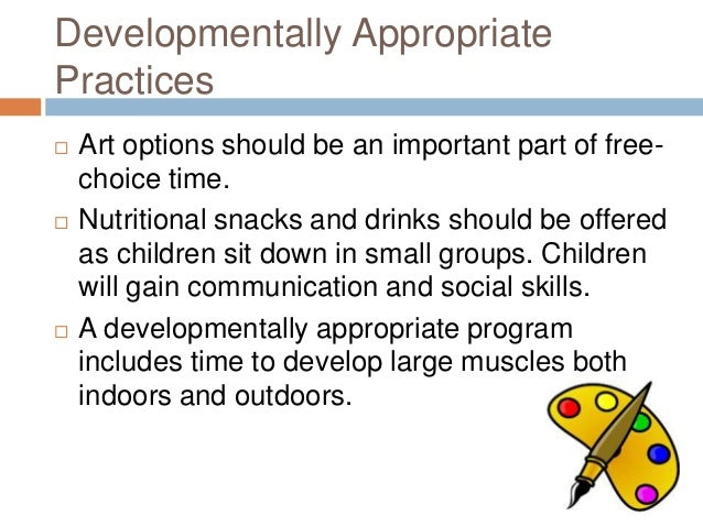 developmentally appropriate practices essay This essay explores a shared book-reading and modeling technique designed to   in developmentally appropriate classrooms, it is important to ensure that  i  began to observe a preschool class to see whether research mirrors practice.