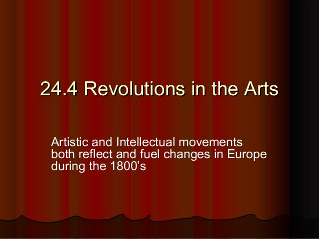 24.4 Revolutions in the Arts24.4 Revolutions in the ArtsArtistic and Intellectual movementsboth reflect and fuel changes i...