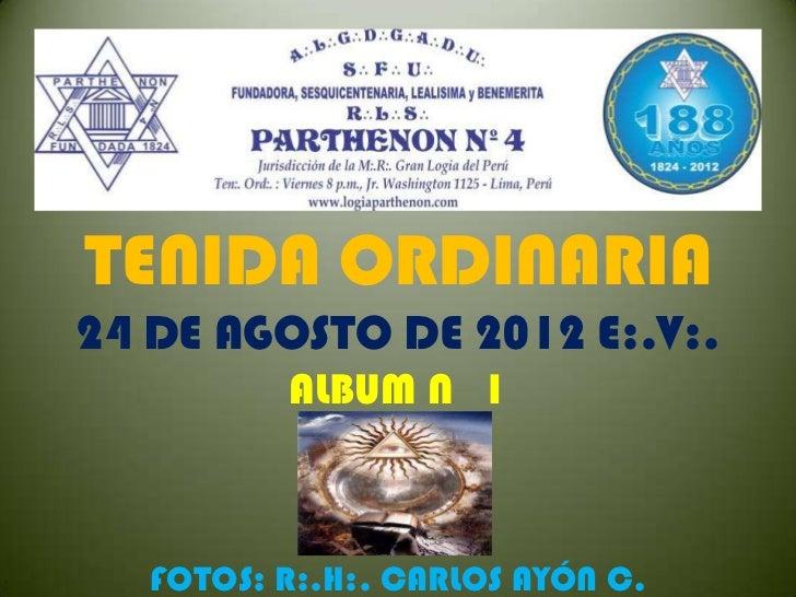 TENIDA ORDINARIA24 DE AGOSTO DE 2012 E:.V:.          ALBUM N 1   FOTOS: R:.H:. CARLOS AYÓN C.