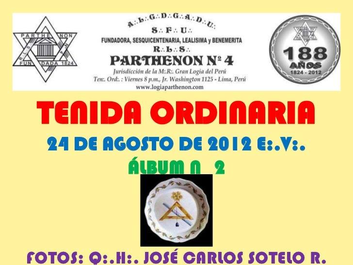 TENIDA ORDINARIA  24 DE AGOSTO DE 2012 E:.V:.          ÁLBUM N 2FOTOS: Q:.H:. JOSÉ CARLOS SOTELO R.