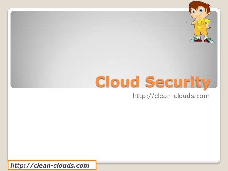 Cloud Security                              http://clean-clouds.comhttp://clean-clouds.com