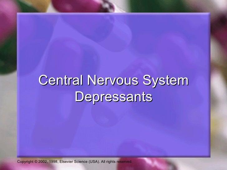 Central Nervous System                 DepressantsCopyright © 2002, 1998, Elsevier Science (USA). All rights reserved.