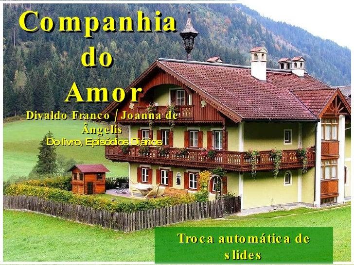 Troca automática de slides Companhia  do  Amor Divaldo Franco / Joanna de Ângelis Do livro, Episódios Diários