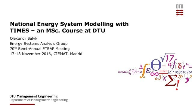 National Energy System Modelling with TIMES – an MSc. Course at DTU Olexandr Balyk Energy Systems Analysis Group 70th Semi...