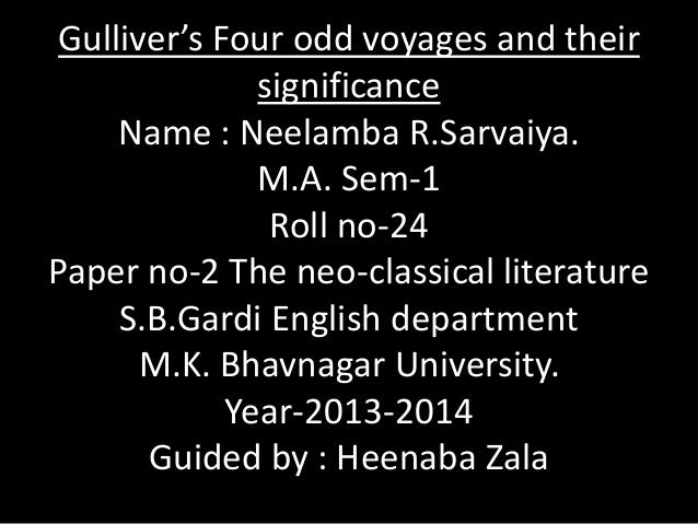 Gulliver's Four odd voyages and their significance Name : Neelamba R.Sarvaiya. M.A. Sem-1 Roll no-24 Paper no-2 The neo-cl...