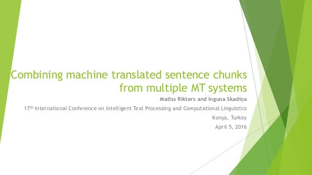 Combining machine translated sentence chunks from multiple MT systems Matīss Rikters and Inguna Skadiņa 17th International...
