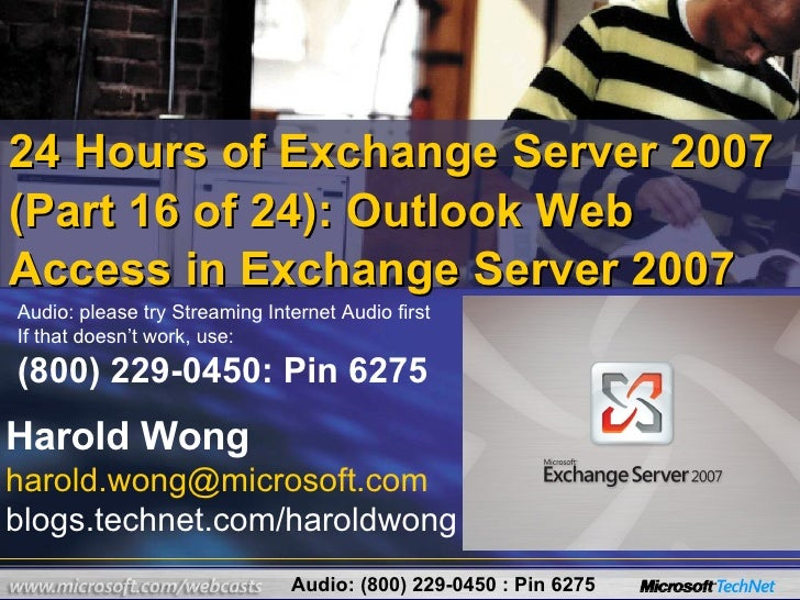 24 Hours of Exchange Server 2007 (Part 16 of 24): Outlook Web Access in Exchange Server 2007 Harold Wong [email_address] b...