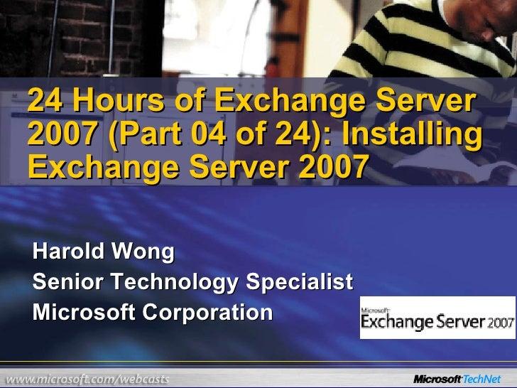 Harold Wong Senior Technology Specialist Microsoft Corporation  24 Hours of Exchange Server 2007 (Part 04 of 24): Installi...