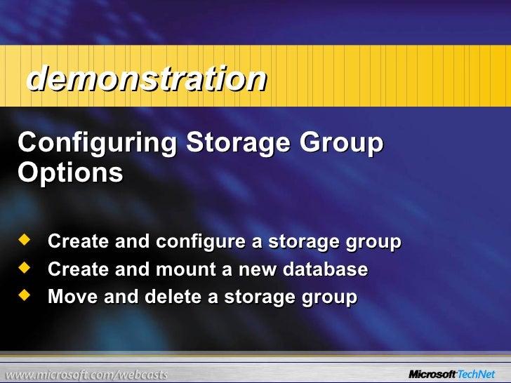 <ul><li>Configuring Storage Group Options </li></ul><ul><ul><li>Create and configure a storage group </li></ul></ul><ul><u...
