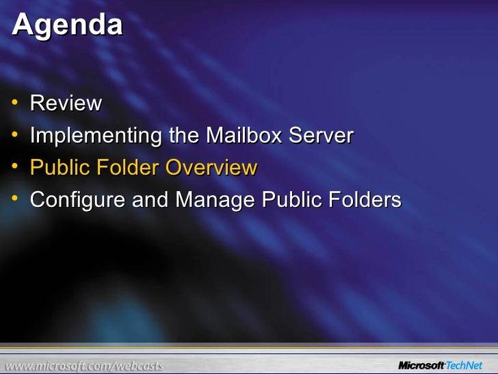 Agenda <ul><li>Review </li></ul><ul><li>Implementing the Mailbox Server </li></ul><ul><li>Public Folder Overview </li></ul...