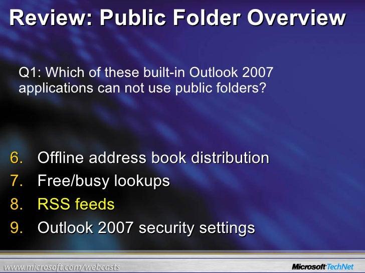 Review: Public Folder Overview <ul><li>Offline address book distribution </li></ul><ul><li>Free/busy lookups </li></ul><ul...
