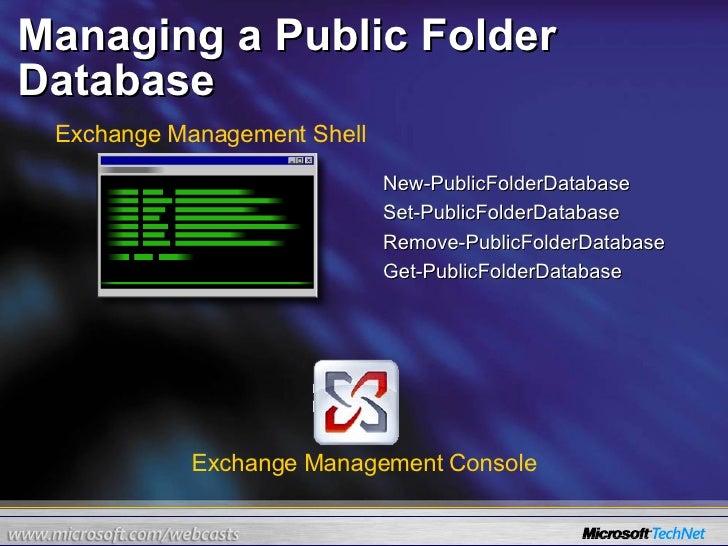 Managing a Public Folder Database  <ul><li>New-PublicFolderDatabase </li></ul><ul><li>Set-PublicFolderDatabase </li></ul><...