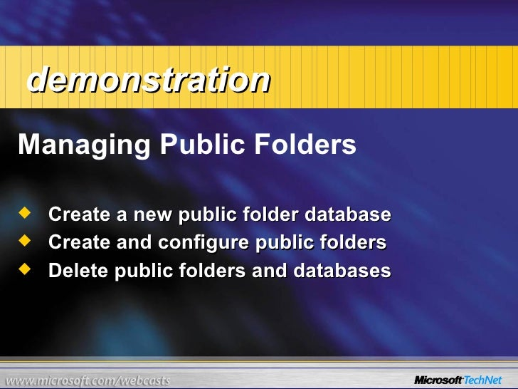 <ul><li>Managing Public Folders </li></ul><ul><ul><li>Create a new public folder database  </li></ul></ul><ul><ul><li>Crea...