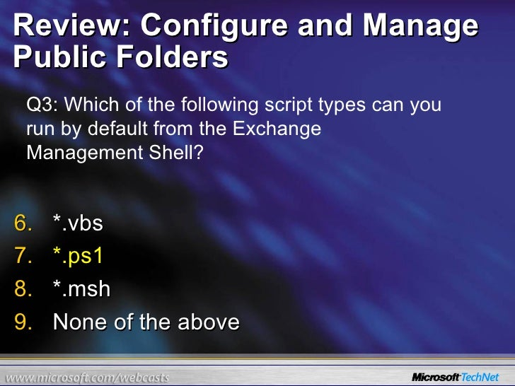 Review: Configure and Manage Public Folders <ul><li>*.vbs </li></ul><ul><li>*.ps1 </li></ul><ul><li>*.msh </li></ul><ul><l...
