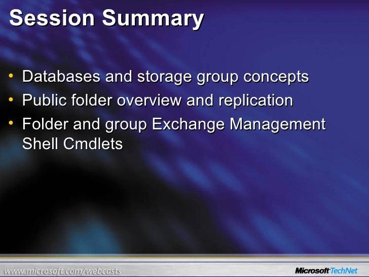Session Summary <ul><li>Databases and storage group concepts </li></ul><ul><li>Public folder overview and replication </li...