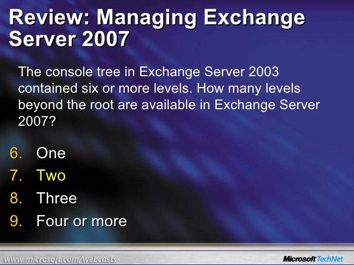 Review: Managing Exchange Server 2007 <ul><li>One </li></ul><ul><li>Two </li></ul><ul><li>Three </li></ul><ul><li>Four or ...