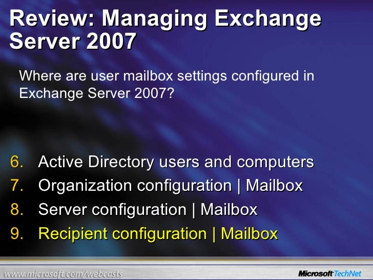 Review: Managing Exchange Server 2007 <ul><li>Active Directory users and computers </li></ul><ul><li>Organization configur...