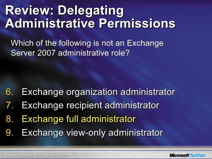 Review: Delegating Administrative Permissions <ul><li>Exchange organization administrator </li></ul><ul><li>Exchange recip...