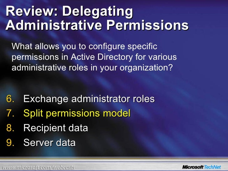 Review: Delegating Administrative Permissions <ul><li>Exchange administrator roles </li></ul><ul><li>Split permissions mod...