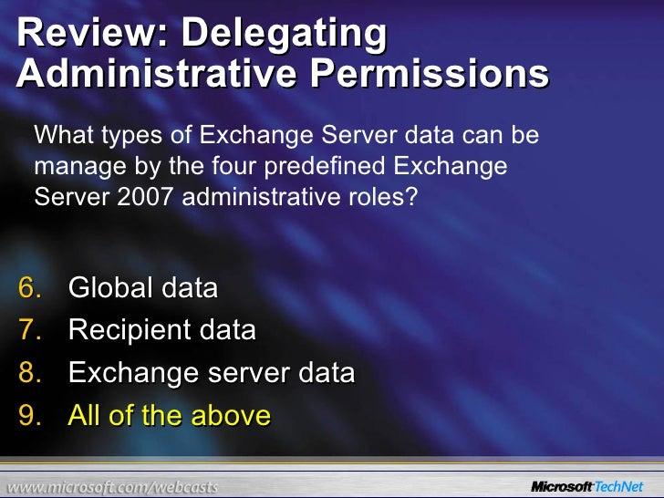 Review: Delegating Administrative Permissions <ul><li>Global data </li></ul><ul><li>Recipient data </li></ul><ul><li>Excha...