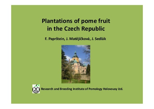 Plantations of pome fruit  in the Czech Republic F. Paprštein, J. Matějíčková, J. Sedlák Research and Breeding Institute o...