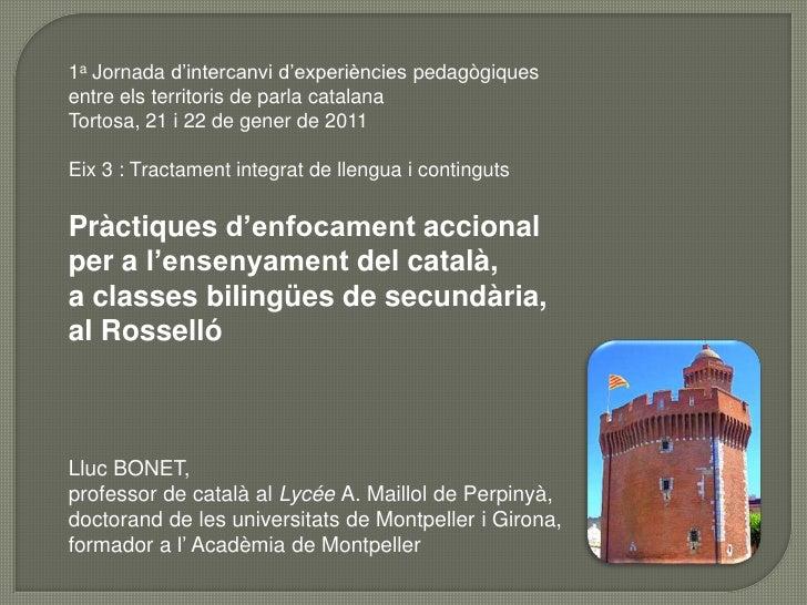 1a Jornada d'intercanvi d'experiències pedagògiquesentre els territoris de parla catalanaTortosa, 21 i 22 de gener de 2011...