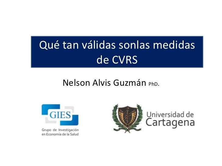 Qué tan válidas sonlas medidas           de CVRS    Nelson Alvis Guzmán PhD.
