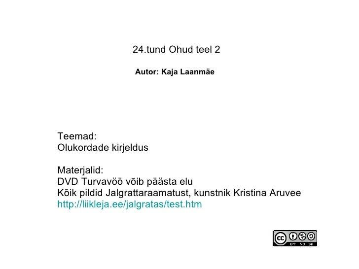 24.tund Ohud teel 2   Autor: Kaja Laanmäe   Teemad: Olukordade kirjeldus Materjalid: DVD Turvavöö võib päästa elu Kõik pil...