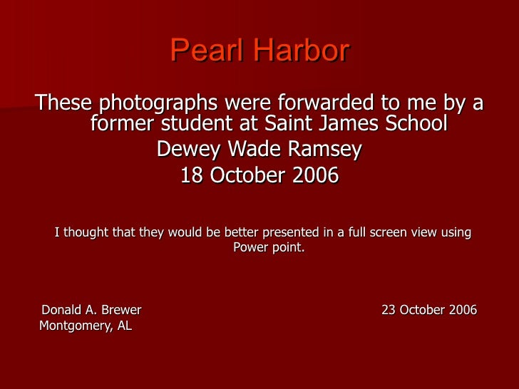 Pearl Harbor <ul><li>These photographs were forwarded to me by a former student at Saint James School </li></ul><ul><li>De...