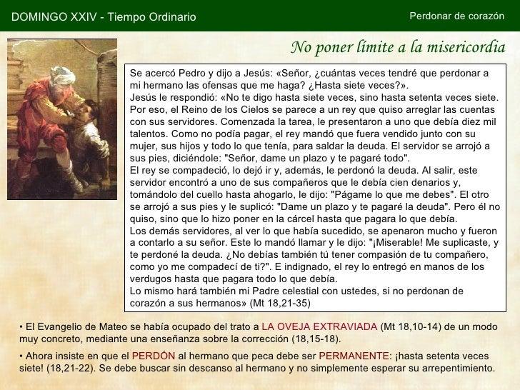 No poner límite a la misericordia DOMINGO XXIV - Tiempo Ordinario Perdonar de corazón Se acercó Pedro y dijo a Jesús: «Señ...