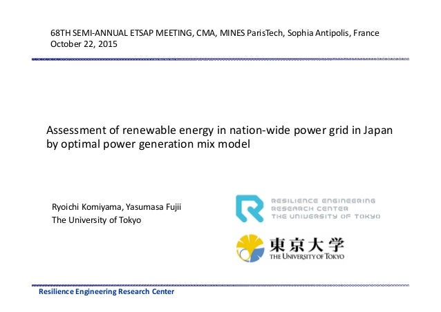 Resilience Engineering Research Center Assessment of renewable energy in nation-wide power grid in Japan by optimal power ...
