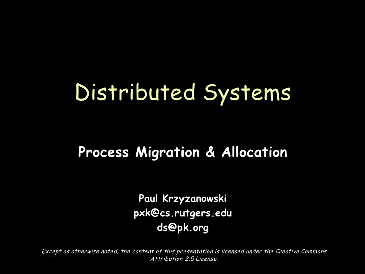 Process Migration & Allocation Paul Krzyzanowski [email_address] [email_address] Distributed Systems Except as otherwise n...
