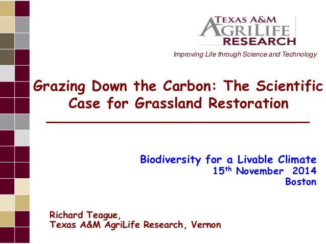 Improving Life through Science and Technology  Grazing Down the Carbon: The Scientific  Case for Grassland Restoration  Bi...