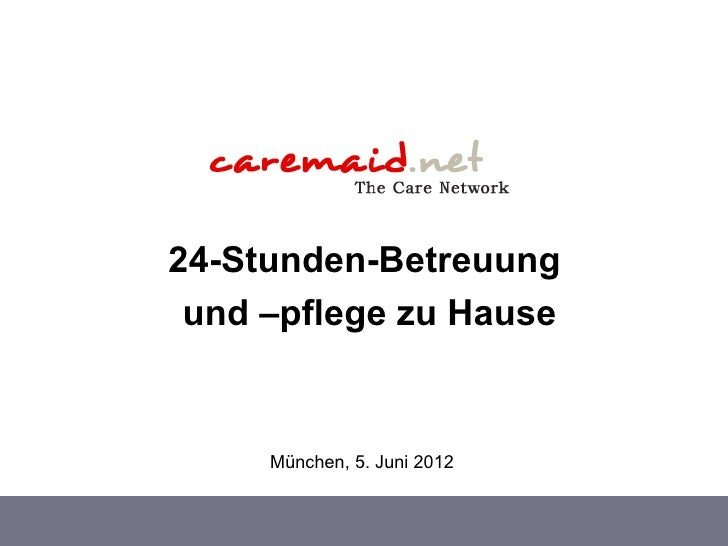 24-Stunden-Betreuung und –pflege zu Hause     München, 5. Juni 2012