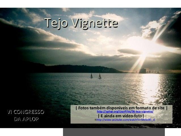 Tejo Vignette                             Fotos também disponíveis em formato de site  VI CONGRESSO                       ...