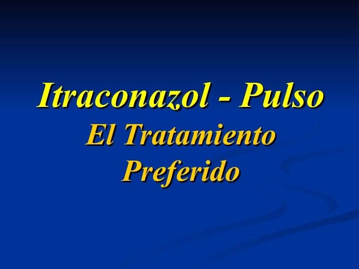 Itraconazol - Pulso El Tratamiento Preferido