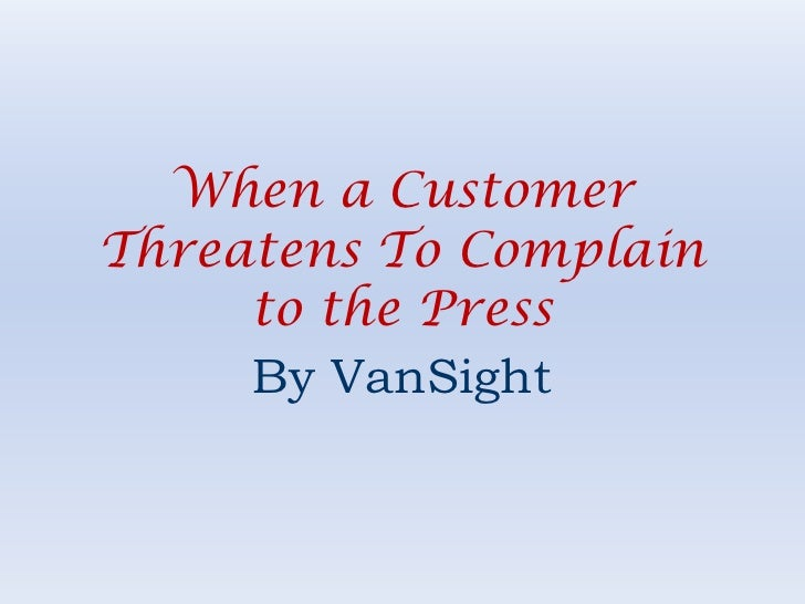 When a Customer Threatens To Complain to the Press<br />By VanSight<br />