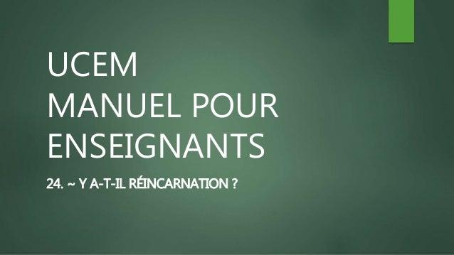 UCEM MANUEL POUR ENSEIGNANTS 24. ~ Y A-T-IL RÉINCARNATION ?