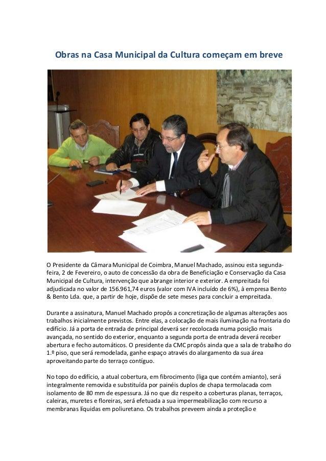 Obras na Casa Municipal da Cultura começam em breve O Presidente da Câmara Municipal de Coimbra, Manuel Machado, assinou e...